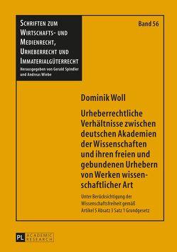 Urheberrechtliche Verhältnisse zwischen deutschen Akademien der Wissenschaften und ihren freien und gebundenen Urhebern von Werken wissenschaftlicher Art von Woll,  Dominik