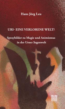 Uri – Eine verlorene Welt? von Leu,  Hans Jörg