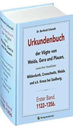 Urkundenbuch der Vögte von WEIDA, GERA und PLAUEN. Erster Band. 1122-1356 von Dr. Schmidt,  Berthold, Rockstuhl,  Harald