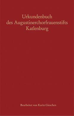 Urkundenbuch des Augustinerchorfrauenstifts Katlenburg von Gieschen,  Karin
