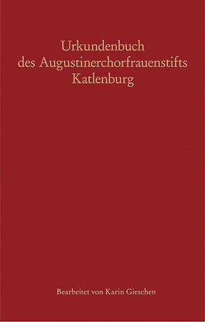Urkundenbuch des Augustinerchorfrauenstifts Katlenburg von Gieschen,  Karin, Hamann,  Manfred, Walter,  Jörg