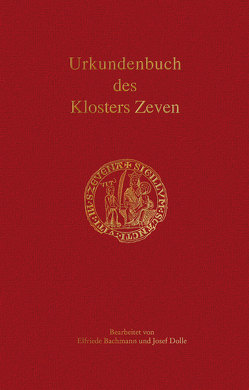 Urkundenbuch des Klosters Zeven von Bachmann,  Elfriede, Dolle,  Josef, Historische Kommission für Niedersachsen und Bremen