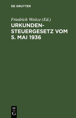 Urkundensteuergesetz vom 5. Mai 1936 von Weitze,  Friedrich