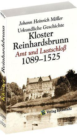Urkundliche Geschichte des Klosters Reinhardsbrunn 1089-1525 von Möller,  Johann Heinrich, Rockstuhl,  Harald, Roob,  Helmut