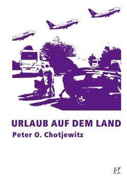 Urlaub auf dem Land von Chotjewitz,  Peter O