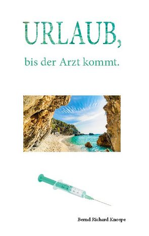 Urlaub, bis der Arzt kommt von Knospe,  Bernd Richard