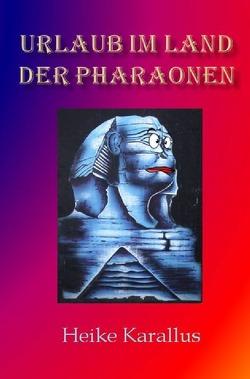 Urlaub im Land der Pharaonen von Karallus,  Heike