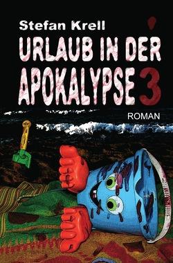 Urlaub in der Apokalypse 3 von Krell,  Stefan