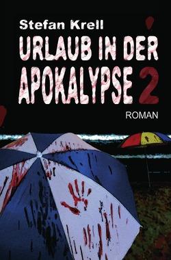 Urlaub in der Apokalypse 2 von Krell,  Stefan