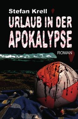 Urlaub in der Apokalypse von Krell,  Stefan