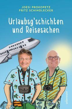 Urlaubsg'schichten und Reisesachen von Prokopetz,  Joesi, Schindlecker,  Fritz