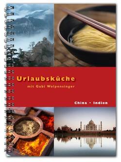 Urlaubsküche Indien / China mit Gabi Wolpensinger von Keller,  Michaela, Wolpensinger,  Gabi