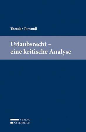 Urlaubsrecht – eine kritische Analyse von Tomandl,  Theodor