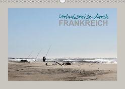 Urlaubsreise durch Frankreich (Wandkalender 2019 DIN A3 quer) von Heim,  Stefan