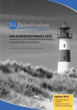 Urlaubsreisetrends 2025: Entwicklung der touristischen Nachfrage im Quellmarkt Deutschland (Update 2016) von FUR Forschungsgemeinschaft Urlaub und Reisen e.V., Lohmann,  Martin, Schmücker,  Dirk, Sonntag,  Ulf
