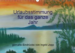 Urlaubsstimmung für das ganze Jahr (Wandkalender 2019 DIN A3 quer) von Jopp,  Ingrid