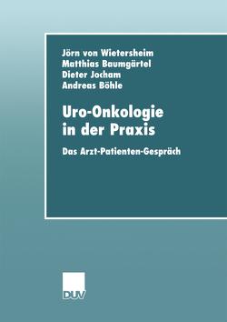 Uro-Onkologie in der Praxis von Baumgärtel,  Matthias, Böhle,  Andreas, Jocham,  Dieter, Wietersheim,  Jörn von