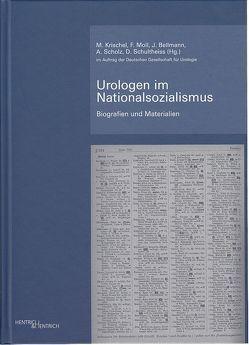 Urologen im Nationalsozialismus / Urologen im Nationalsozialismus von Bellmann,  Julia, Krischel,  Matthis, Moll,  Friedrich, Scholz,  Albrecht, Schultheiss,  Dirk