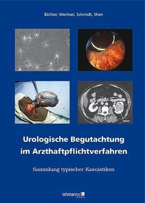 Urologische Begutachtung im Arzthaftpflichtverfahren von Bichler,  Karl-Horst, Ruijun,  Shen, Schmidt,  Andreas Markus, Wechsel,  Hans W.