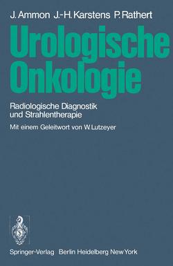 Urologische Onkologie von Ammon,  Jürgen, Karstens,  Johann-Hinrich, Rathert,  Peter