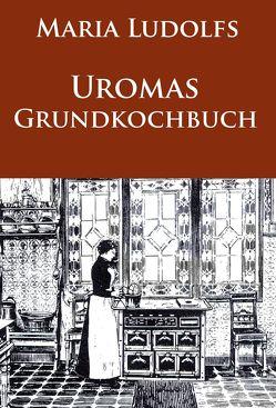 Uromas Grundkochbuch von Ludolfs,  Maria