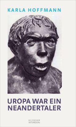 Uropa war ein Neandertaler von Karla,  Hoffmann
