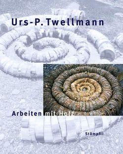 Urs-P. Twellmann – Arbeiten mit Holz von Biffiger,  Steffan, Gablik,  Suzi, Obrist,  Gabrielle