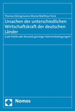 Ursachen der unterschiedlichen Wirtschaftskraft der deutschen Länder von Blume,  Lorenz, Döring,  Thomas, Türck,  Matthias