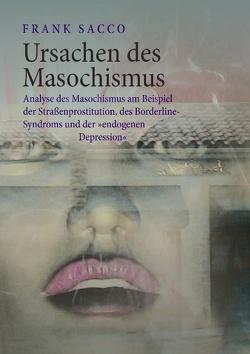 Ursachen des Masochismus von Sacco,  Frank