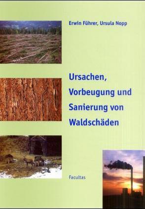Ursachen, Vorbeugung und Sanierung von Waldschäden von Führer,  Erwin, Nopp,  Ursula