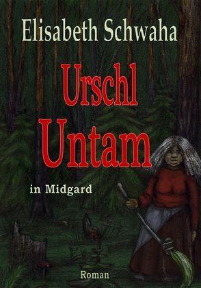 Urschl Untam in Midgard von Piechulek,  Irina, Schwaha,  Elisabeth