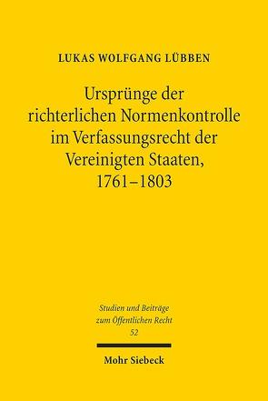 Ursprünge der richterlichen Normenkontrolle im Verfassungsrecht der Vereinigten Staaten, 1761-1803 von Lübben,  Lukas Wolfgang