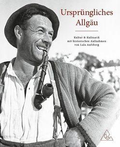 Ursprüngliches Allgäu – Kultur und Kulinarik mit historischen Aufnahmen von Lala Aufsberg von Hagelmüller,  Gerlinde