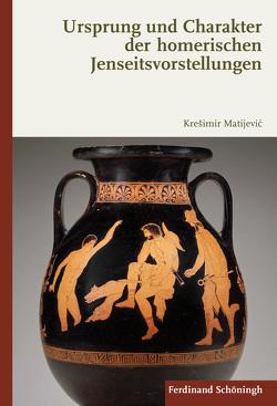 Ursprung und Charakter der homerischen Jenseitsvorstellungen von Matijević,  Krešimir