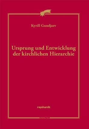 Ursprung und Entwicklung der kirchlichen Hierarchie von Gundjaev,  Kyrill