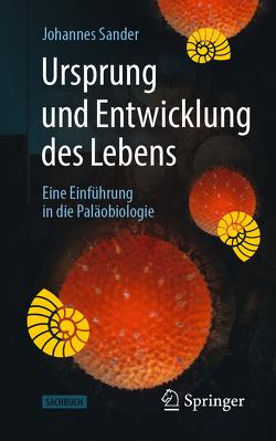 Ursprung und Entwicklung des Lebens von Sander,  Johannes