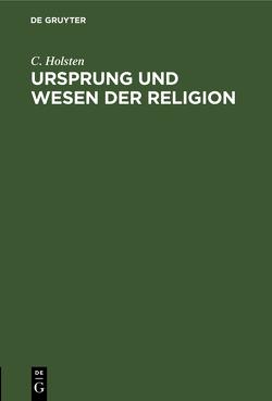 Ursprung und Wesen der Religion von Holsten,  C.