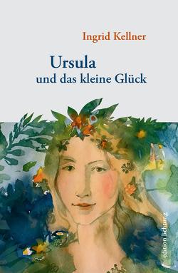 Ursula und das kleine Glück von Kellner,  Ingrid