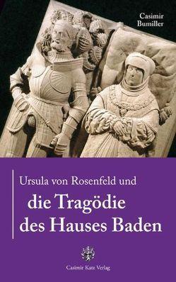 Ursula von Rosenfeld und die Tragödie des Hauses Baden von Bumiller,  Casimir