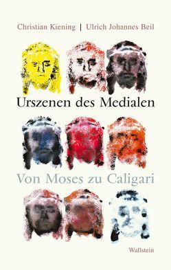 Urszenen des Medialen von Beil,  Ulrich Johannes, Kiening,  Christian
