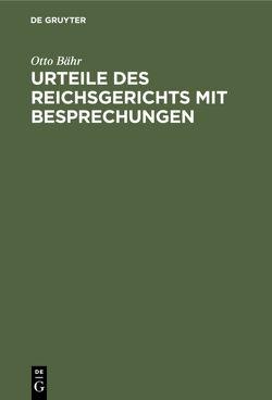Urteile des Reichsgerichts mit Besprechungen von Bähr,  Otto