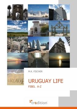 Uruguay Life von Fischer,  M K