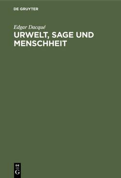 Urwelt, Sage und Menschheit von Dacqué,  Edgar