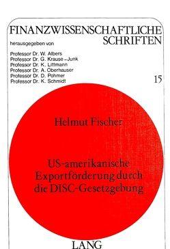 US-amerikanische Exportförderung durch die Disc-Gesetzgebung von Fischer,  Helmut