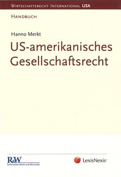 US-amerikanisches Gesellschaftsrecht von Merkt,  LL.M. (Univ. of Chicago),  Prof. Dr. Hanno