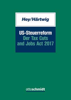 US-Steuerreform – Der Tax Cuts and Jobs Act 2017 von Härtwig,  Sven, Hey,  Johanna