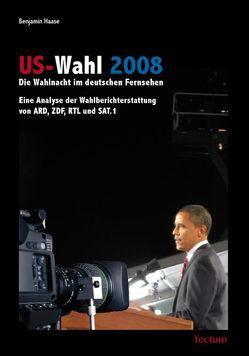 US-Wahl 2008: Die Wahlnacht im deutschen Fernsehen von Haase,  Benjamin