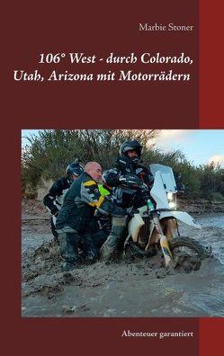 USA 106° West – durch Colorado, Utah, Nord-Arizona mit Motorrädern von Stoner,  Marbie