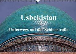 Usbekistan – Unterwegs auf der Seidenstraße (Wandkalender 2018 DIN A3 quer) von Thauwald,  Pia