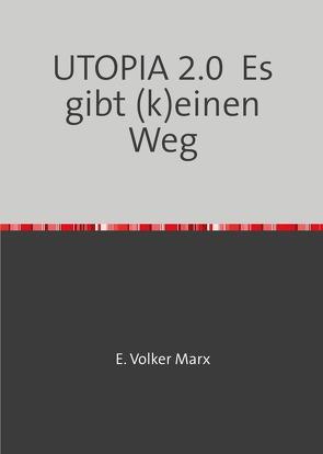 Utopia 2.0 Es gibt (k)einen Weg von Marx,  E. Volker